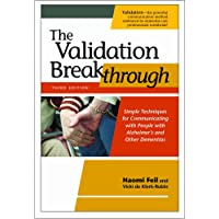 The Validation Breakthrough: Simple Techniques for Communicating with People with Alzheimer's and Other Dementias