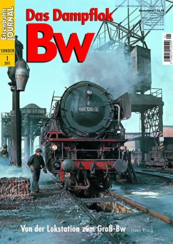 Das Dampflok Bw - Von der Lokstation zum Groß-Bw - Eisenbahn Journal Sonder-Ausgabe 1-2011