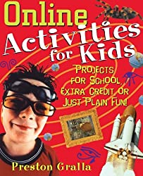 Online Activities for Kids: Projects for School, Extra Credit, or Just Plain Fun! (Children's)