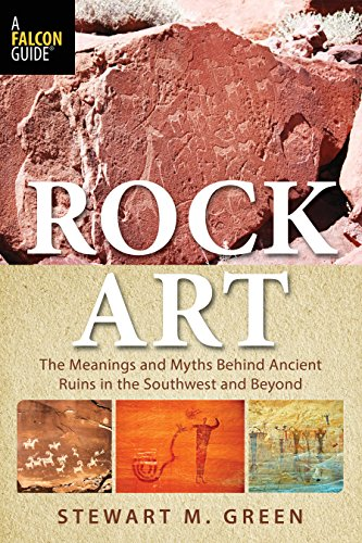 Rock Art: The Meanings and Myths Behind Ancient Ruins in the Southwest and Beyond