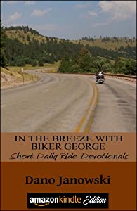 In The Breeze With Biker George: Short Daily Ride Devotionals (Biker George Daily Ride Devotionals) (Volume 2)