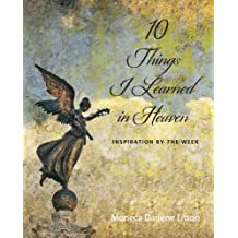 10 Things I Learned In Heaven: Inspiration By the Week