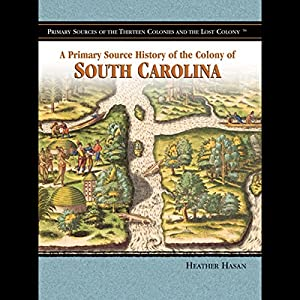 A Primary Source History of the Colony of South Carolina Audiobook