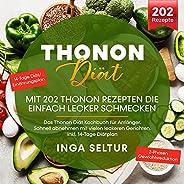Thonon Diät – Mit 202 Thonon Rezepten die einfach lecker schmecken: Das Thonon Diät Kochbuch für Anfänger. Sch