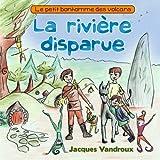 Image de La riviere disparue: Le petit bonhomme des volcans (French Edition)