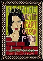 ABSINTHE MAKES THE HEART GROW FONDER: Antonio Lozada's Tales Fantastic & Bizarre