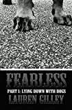Fearless Part I: Lying Down With Dogs (Fearless Series Book 1)
