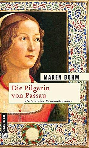 Die Pilgerin von Passau (Historische Romane im GMEINER-Verlag)