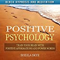Positive Psychology: Train Your Brain with Positive Affirmations and Power Words via Beach Hypnosis and Meditation Speech by Sheila Skye Narrated by Nora Grace