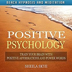 Positive Psychology: Train Your Brain with Positive Affirmations and Power Words via Beach Hypnosis and Meditation