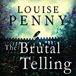 The Brutal Telling: Chief Inspector Gamache, Book 5 | Louise Penny