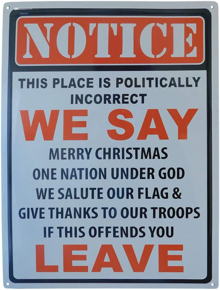 """Notice This Place is Politically Incorrect We Say Merry Christmas One Nation Under God We Salute Our Flag & Give Thanks to Our Troops If This Offends You 12""""x17"""" Metal Plate Parking Sign Made in USA"""