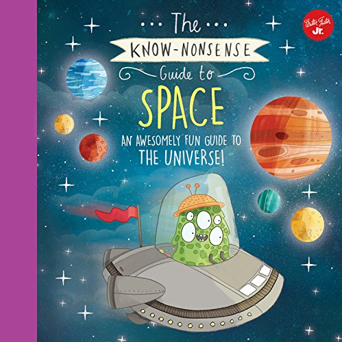 The Know-Nonsense Guide to Space: An awesomely fun guide to the universe (Know Nonsense Series)