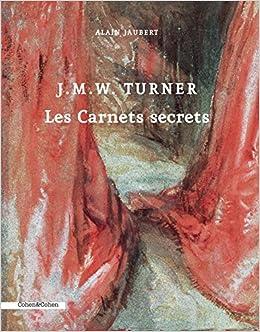 JMW Turner Les Carnets Secrets Amazoncouk Alain Jaubert 9782367490304 Books