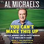 You Can't Make This Up: Miracles, Memories, and the Perfect Marriage of Sports and Television | Al Michaels,L. Jon Wertheim