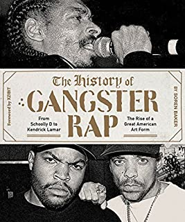 Book Cover: The History of Gangster Rap: From Schoolly D to Kendrick Lamar, the Rise of a Great American Art Form