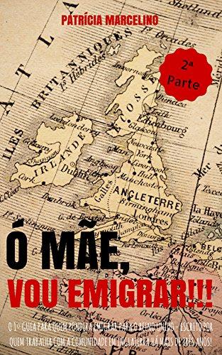 eBook Ó MÃE, VOU EMIGRAR!!!: O 1º Guia para quem pondera emigrar para o Reino Unido - Escrito por quem trabalha com a Comunidade em Inglaterra há mais