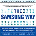 The Samsung Way: Transformational Management Strategies from the World Leader in Innovation and Design Audiobook by Jaeyong Song, Kyungmook Lee Narrated by Eli Woods