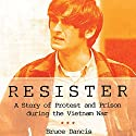 Resister: A Story of Protest and Prison During the Vietnam War Audiobook by Bruce Dancis Narrated by Elliott Walsh