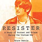 Resister: A Story of Protest and Prison During the Vietnam War | Bruce Dancis