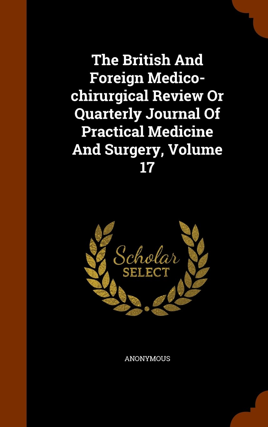 The British And Foreign Medico-chirurgical Review Or Quarterly Journal Of Practical  Medicine And Surgery, Volume 17: Anonymous: 9781344954310: Amazon.com: ...