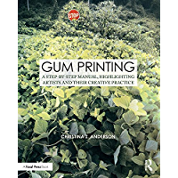 Gum Printing: A Step-by-Step Manual, Highlighting Artists and Their Creative Practice (Contemporary Practices in… book cover