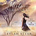 Mists of the Serengeti Audiobook by Leylah Attar Narrated by Zachary Webber, Megan Tusing