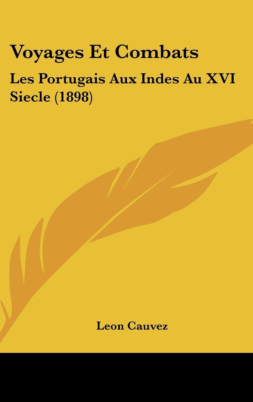 Voyages Et Combats: Les Portugais Aux Indes Au XVI Siecle (1898) (French Edition) pdf