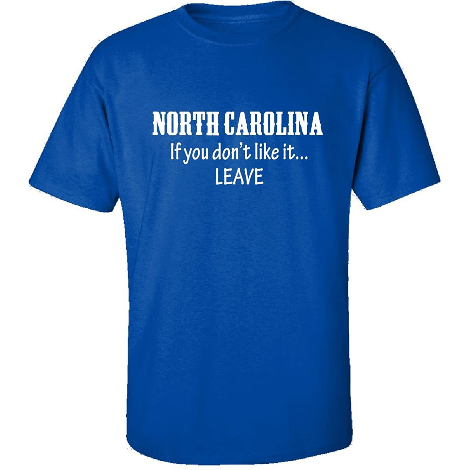 North Carolina If You Dont Like It Leave Proud State - Adult Shirt