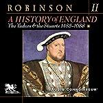A History of England, Volume 2: The Tudors and the Stuarts: 1485 - 1688 | Cyril Robinson