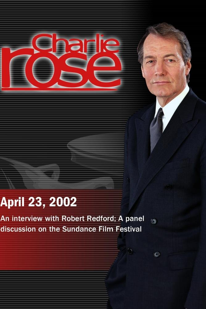 Charlie Rose with Robert Redford; Kimberly Peirce, Stanley Tucci & Glenn Close (April 23, 2002)