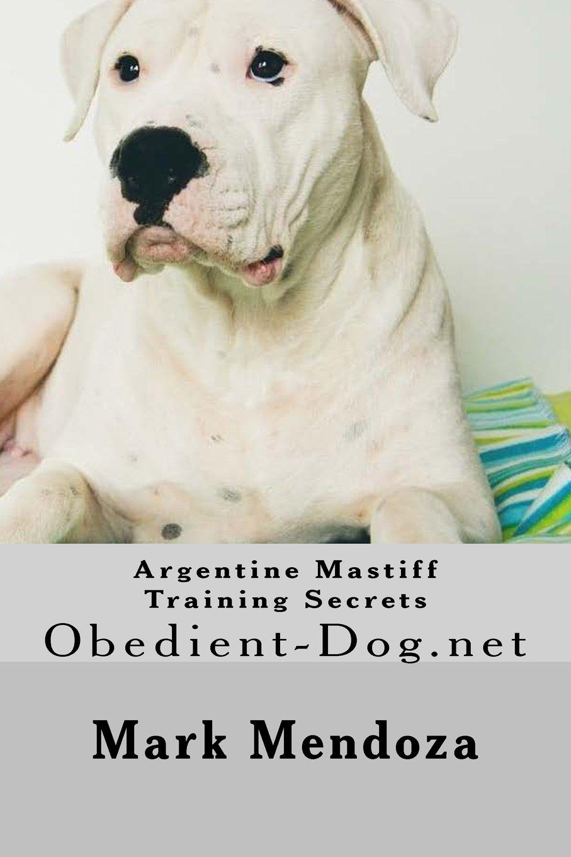Argentine Mastiff Training Secrets: Obedient-Dog.net pdf