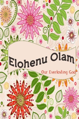 Download Elohenu Olam Our Everlasting God: Names Of God Bible Verse Quote Cover Composition Large Christian Gift Journal Notebook To Write In. For Men, Women ... Paperback (Ruled 6x9 Journals) (Volume 19) pdf epub