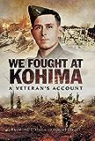 We Fought at Kohima: At Veteran's Account