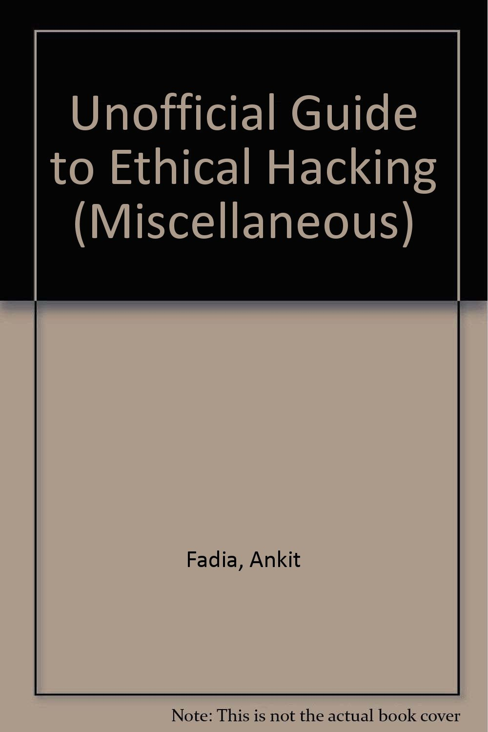 Unofficial Guide to Ethical Hacking (Miscellaneous): Amazon.co.uk: Ankit  Fadia: 9780613916813: Books