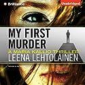 My First Murder: Maria Kallio, Book 1 Hörbuch von Leena Lehtolainen Gesprochen von: Amy Rubinate