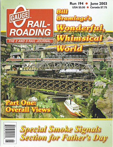 O Gauge Railroading Magazine (Run 194 - June 2003 - Bill Bramlage's Wonderful, Whimsical World)