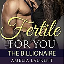 Fertile for You: The Billionaire Audiobook by Amelia Laurent Narrated by Joe Formichella