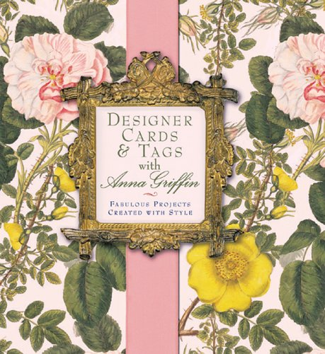 Designs Griffin Anna - Designer Cards & Tags with Anna Griffin: Fabulous Projects Created with Style
