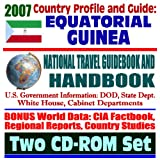 2007 Country Profile and Guide to Equatorial Guinea - National Travel Guidebook and Handbook - Earthquakes, Agriculture, Energy (Two CD-ROM Set)