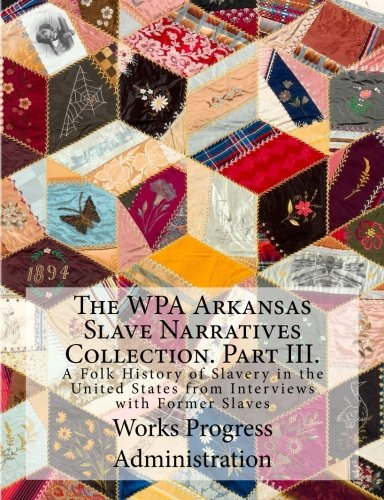 Books : The WPA Arkansas Slave Narratives Collection. Part III.: A Folk History of Slavery in the United States from Interviews with Former Slaves (Volume 2)