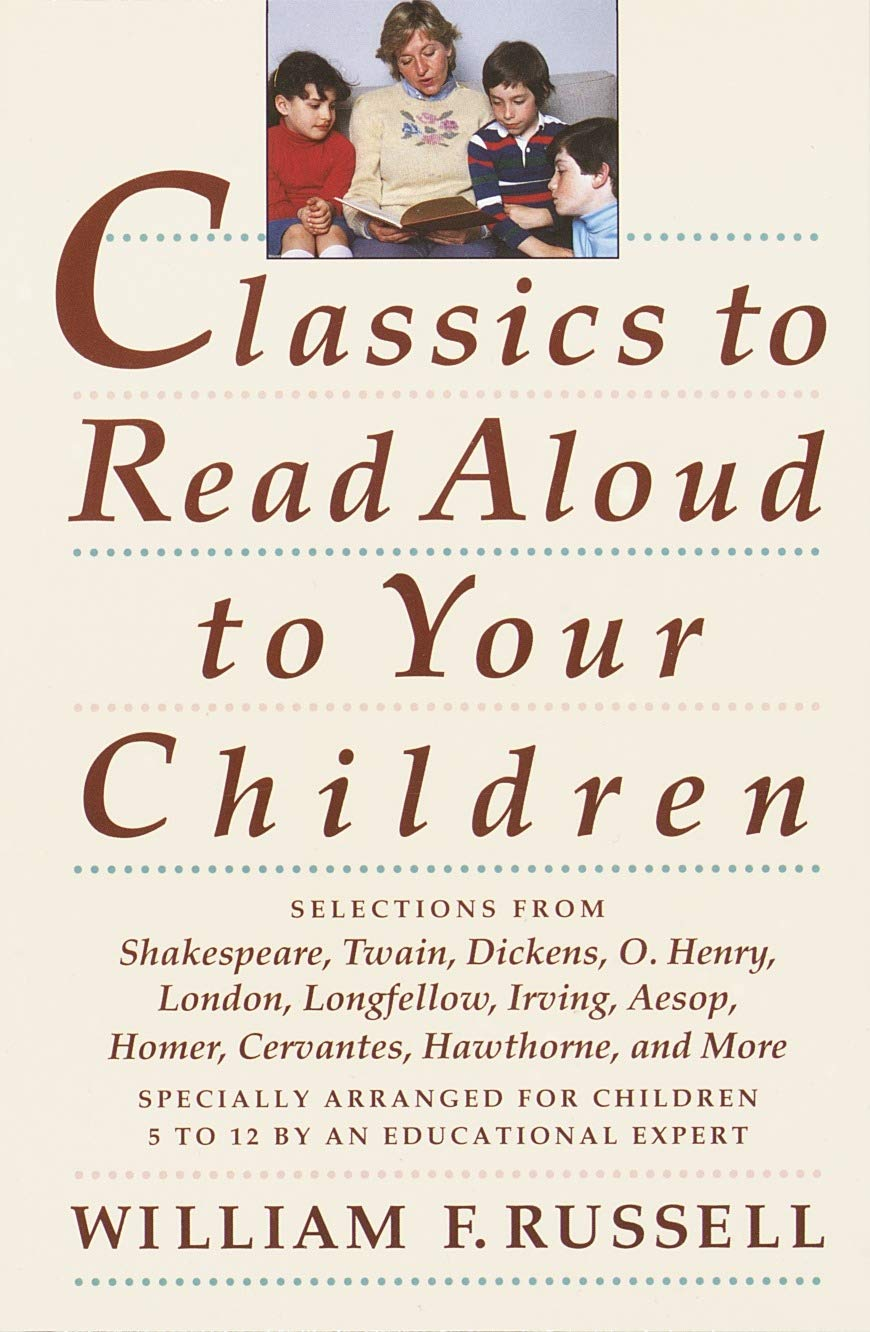 Classics to Read Aloud to Your Children: Selections from Shakespeare, Twain, Dickens, O.Henry, London, Longfellow, Irving Aesop, Homer, Cervantes, Hawthorne, and More