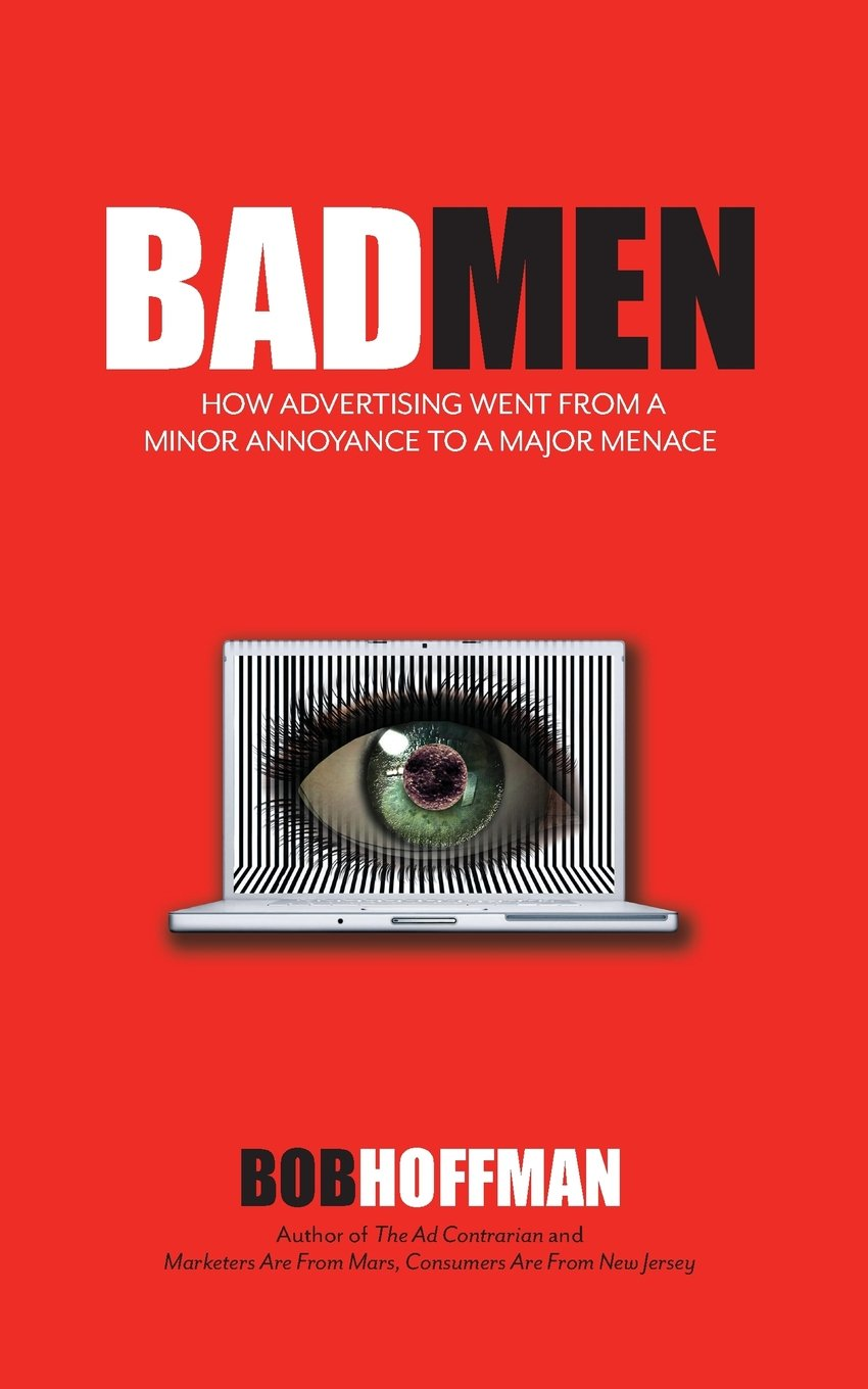 BadMen: How Advertising Went From A Minor Annoyance To A Major Menace: Bob  Hoffman: 9780999230701: Amazon.com: Books