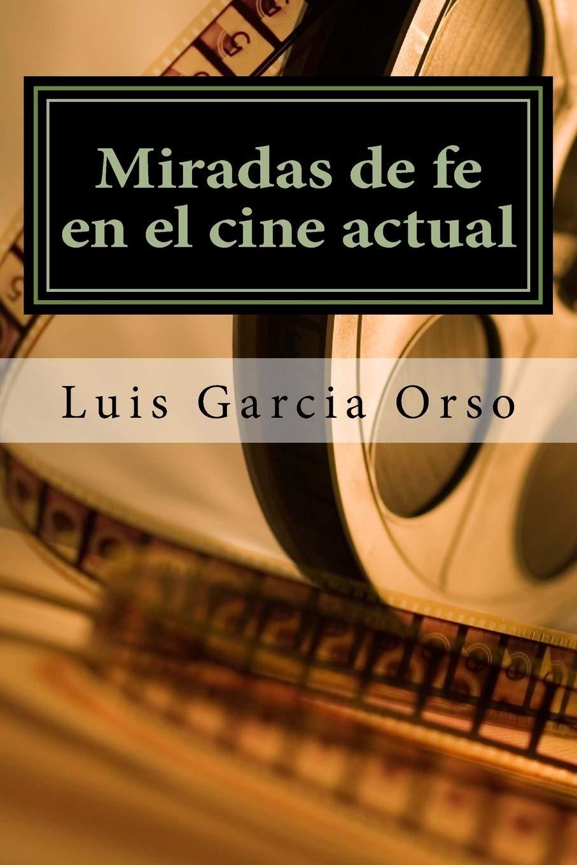 Miradas de fe en el cine actual: Amazon.es: Garcia Orso S.J., Luis: Libros