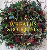 Wreaths and Bouquets, Paula Pryke, 0789322021