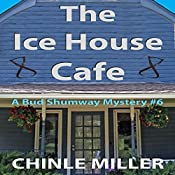 The Ice House Cafe: Bud Shumway Mystery Series, Book 6 | Chinle Miller