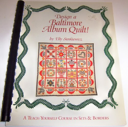 Baltimore Quilt Design - Design a Baltimore Album Quilt!: A Teach-Yourself Course in Sets and Borders