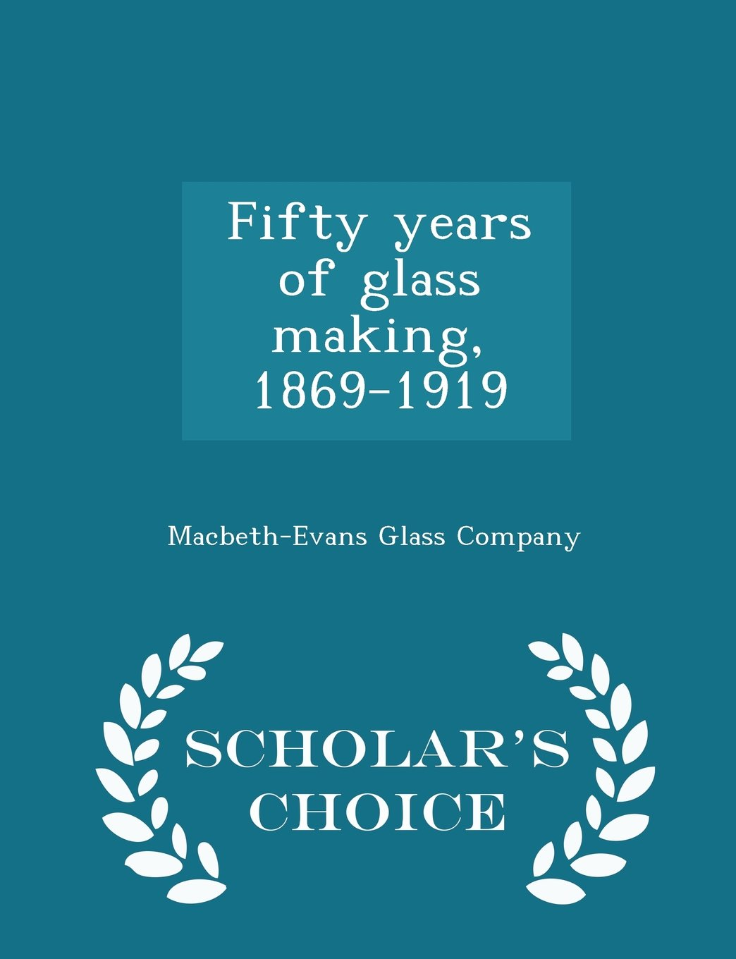 Download Fifty years of glass making, 1869-1919  - Scholar's Choice Edition pdf