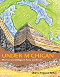 Under Michigan: The Story of Michigan's Rocks and Fossils (Great Lakes Books)