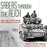 Sabers Through the Reich: World War II Corps Cavalry from Normandy to the Elbe: Battles and Campaigns Series | William Stuart Nance